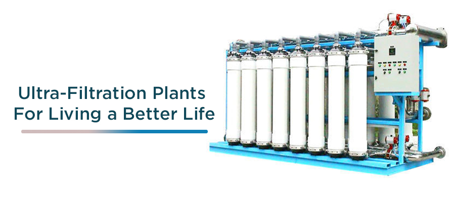 Ultra-Filtration Plants for Living a Better Life